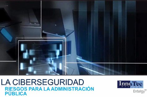 Ciberseguridad en la Administración Pública española. Estado actual. Por Entelgy.